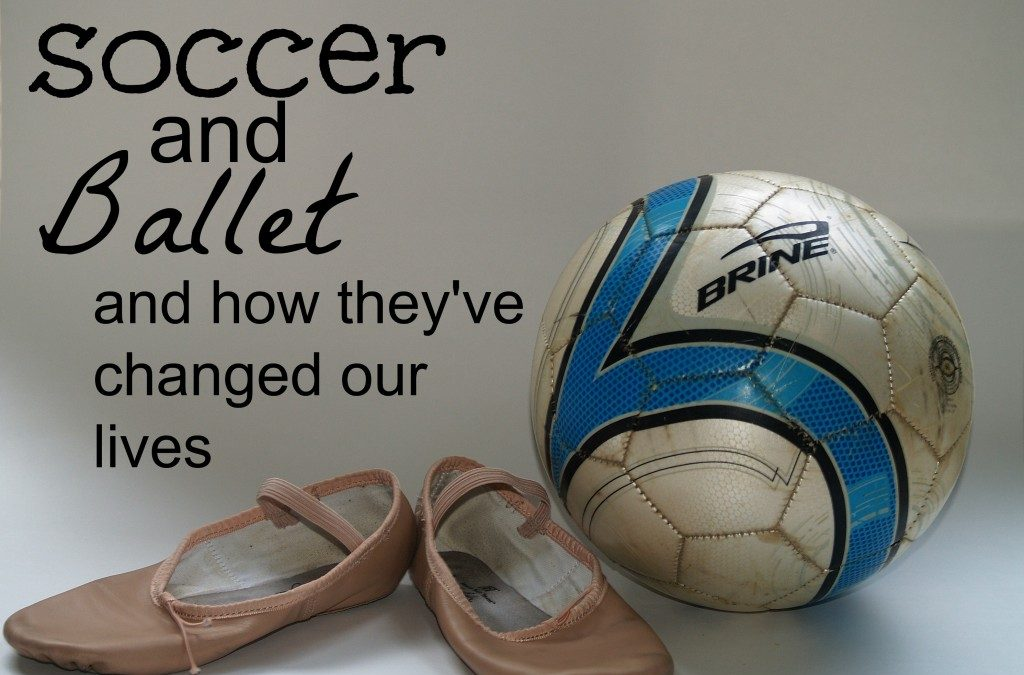 Soccer & Ballet and How They've Changed our Lives