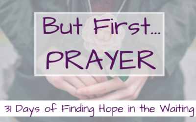 But first…Prayer {31 Days of Finding Hope in the Waiting}