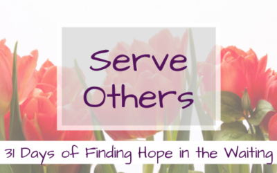 Serve Others {31 Days of Finding Hope in the Waiting}